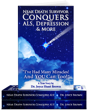 New Book Near Death Survivor Conquers ALS, Depression, and More: I've Had Many Miracles and You Too Can Have Stress Relief, Hope and Healing with Hope Doctor Joyce Brown